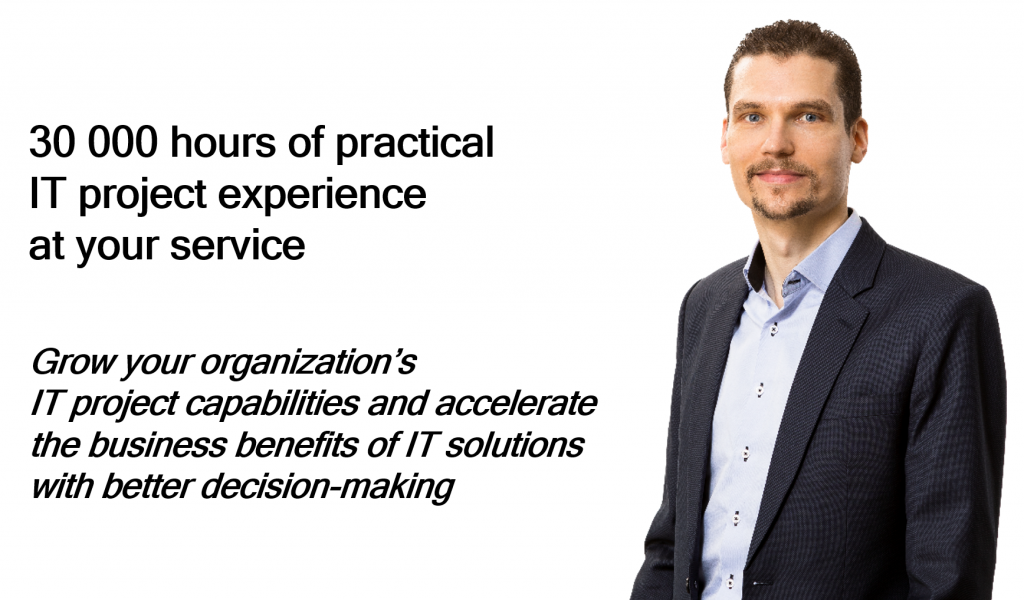 30 000 hours of practical IT project experience  at your service. My vendor and technology independence enables me to work inside the client organization and flexibly collaborate with line management, business subject matter experts and IT organization.